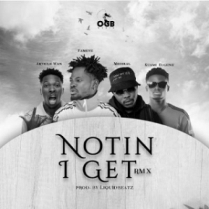Fameye - Notin I Get (Remix) ft. Article Wan, Kuami Eugene & Medikal